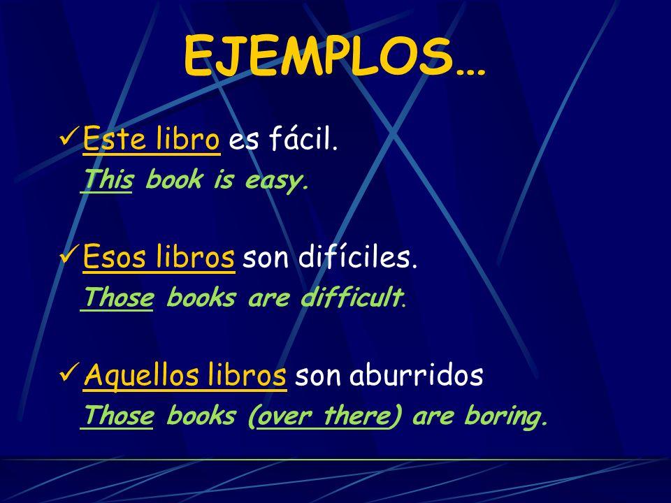 EJEMPLOS… Este libro es fácil. Esos libros son difíciles.