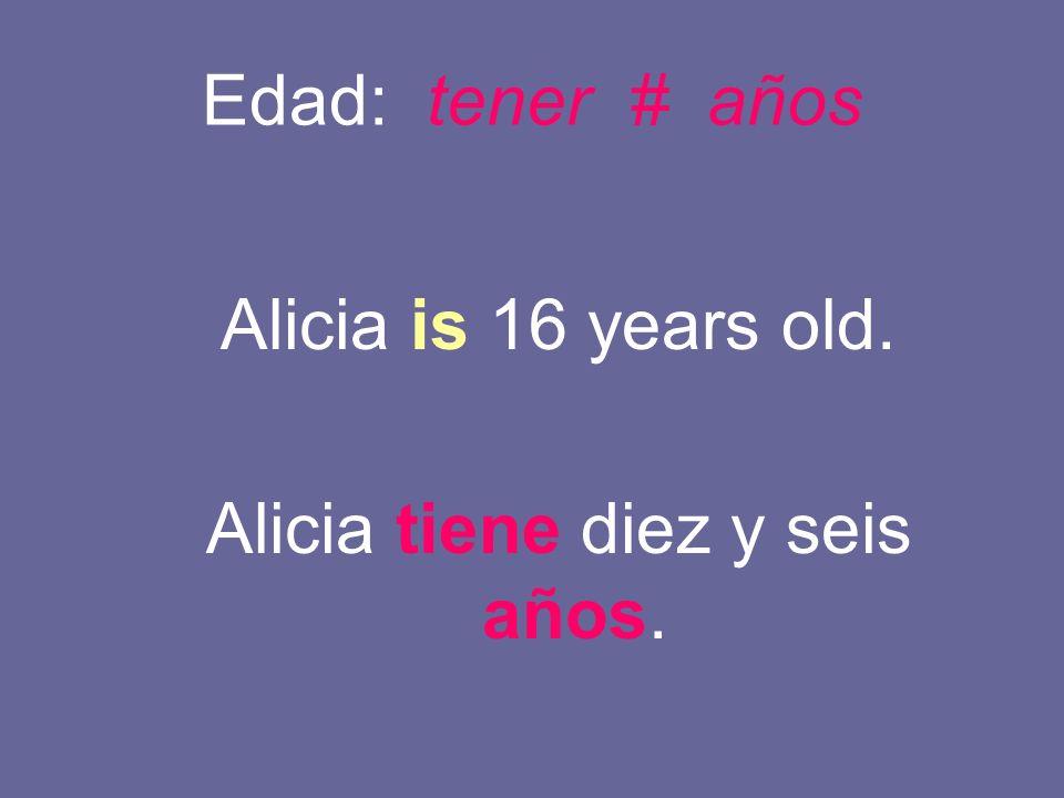 Alicia tiene diez y seis años.