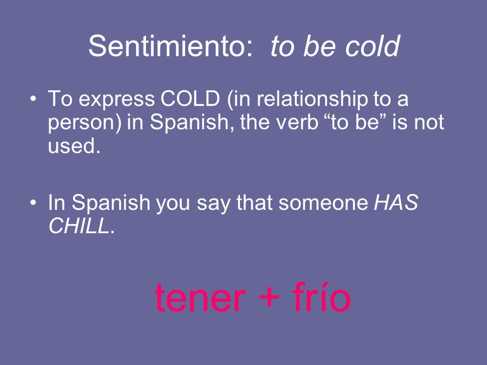 Sentimiento: to be cold