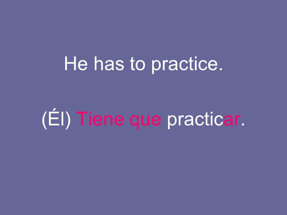 (Él) Tiene que practicar.