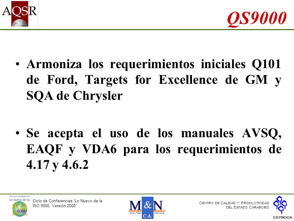 QS9000Armoniza los requerimientos iniciales Q101 de Ford, Targets for Excellence de GM y SQA de Chrysler.