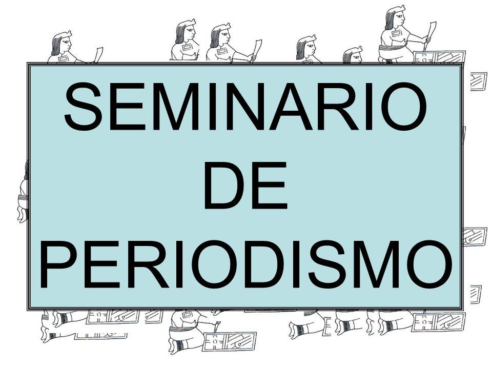 SEMINARIO DE PERIODISMO SEMINARIO DE PERIODISMO