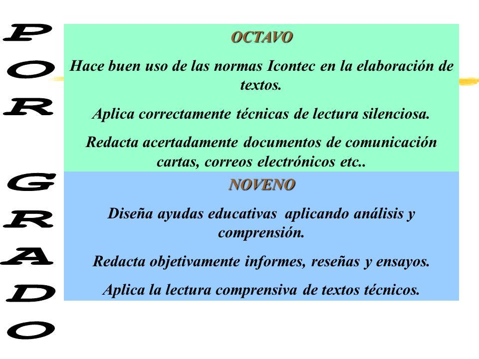 OCTAVO Hace buen uso de las normas Icontec en la elaboración de textos. Aplica correctamente técnicas de lectura silenciosa.