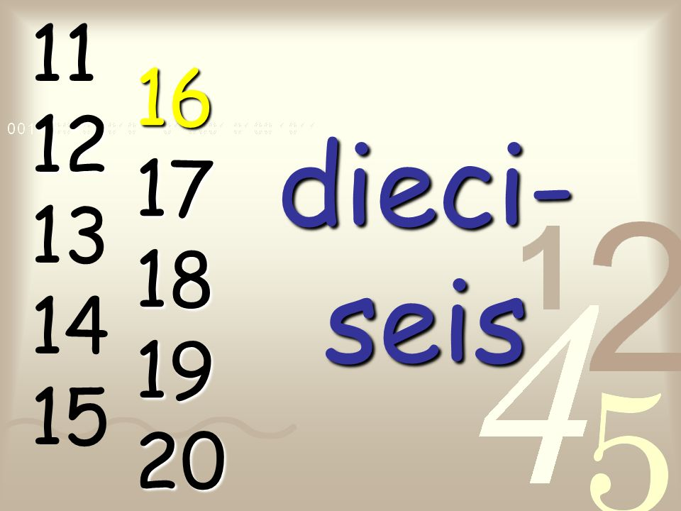 11 12 13 14 15 16 17 18 19 20 dieci- seis