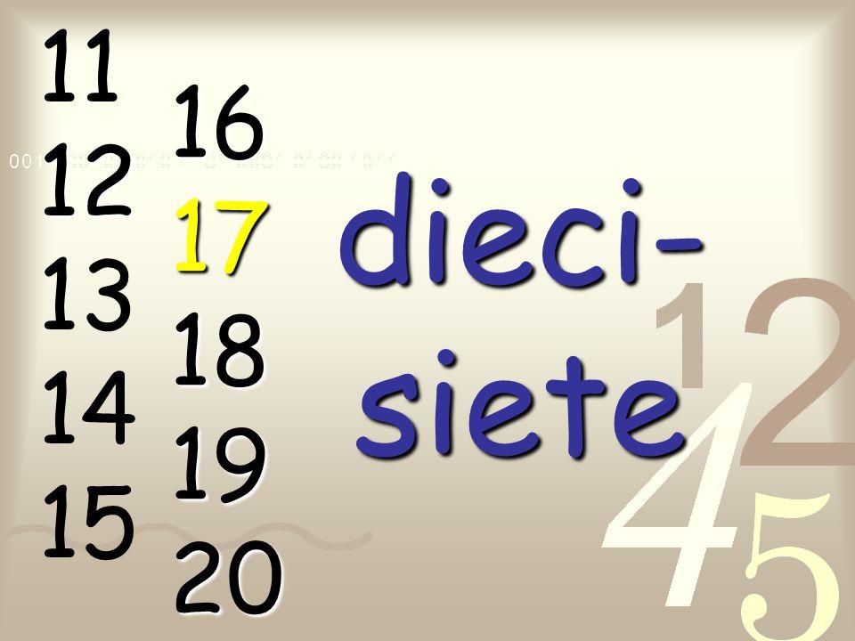 11 12 13 14 15 16 17 18 19 20 dieci- siete