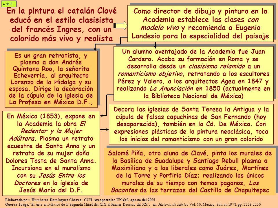 4 de 8 En la pintura el catalán Clavé educó en el estilo clasisista del francés Ingres, con un colorido más vivo y realista.