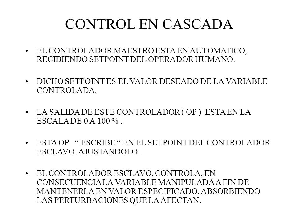 CONTROL EN CASCADA EL CONTROLADOR MAESTRO ESTA EN AUTOMATICO, RECIBIENDO SETPOINT DEL OPERADOR HUMANO.