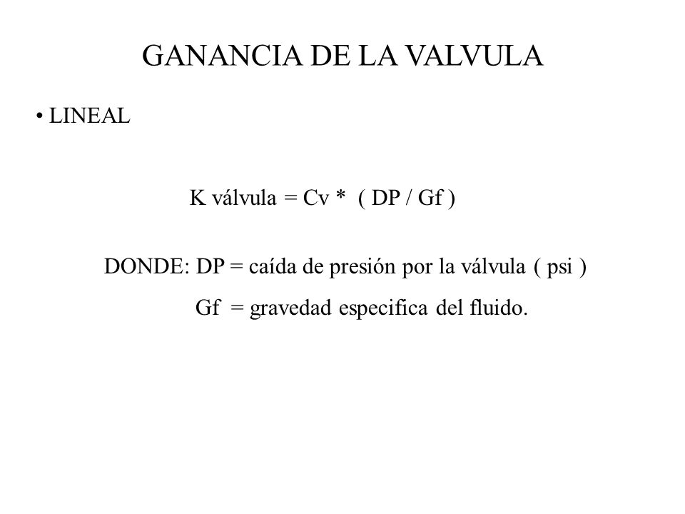 GANANCIA DE LA VALVULA LINEAL K válvula = Cv * ( DP / Gf )