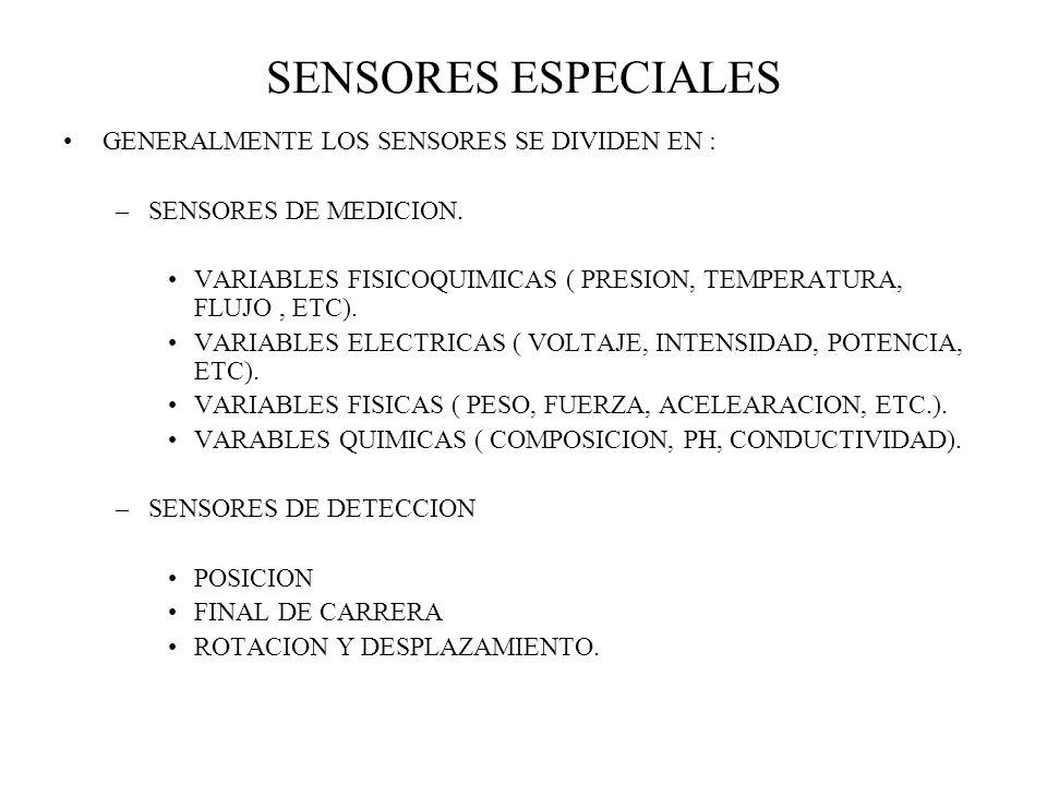 SENSORES ESPECIALES GENERALMENTE LOS SENSORES SE DIVIDEN EN :