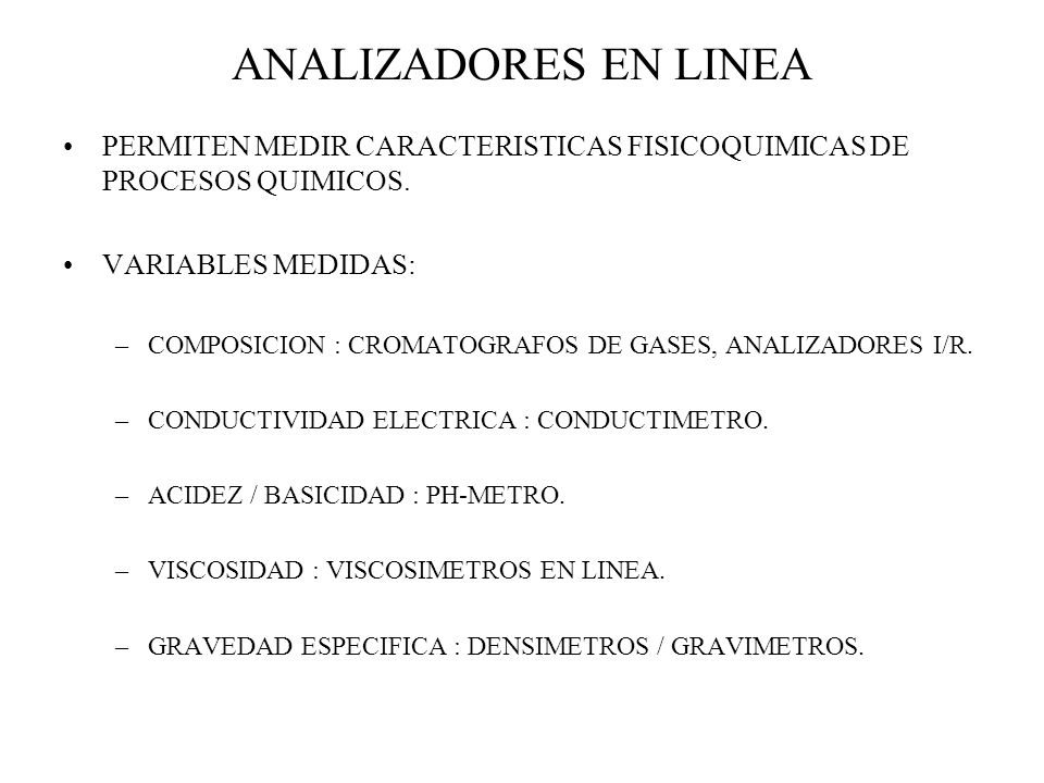ANALIZADORES EN LINEA PERMITEN MEDIR CARACTERISTICAS FISICOQUIMICAS DE PROCESOS QUIMICOS. VARIABLES MEDIDAS: