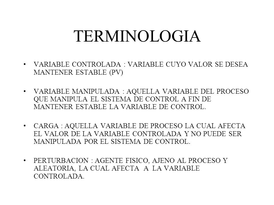 TERMINOLOGIA VARIABLE CONTROLADA : VARIABLE CUYO VALOR SE DESEA MANTENER ESTABLE (PV)