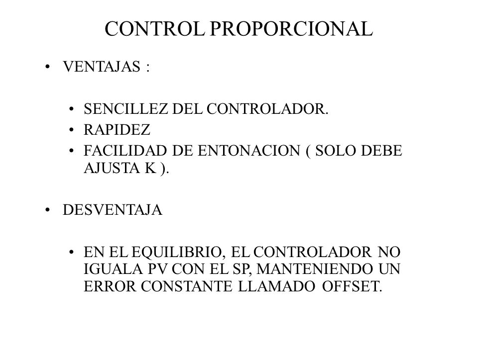 CONTROL PROPORCIONAL VENTAJAS : SENCILLEZ DEL CONTROLADOR. RAPIDEZ