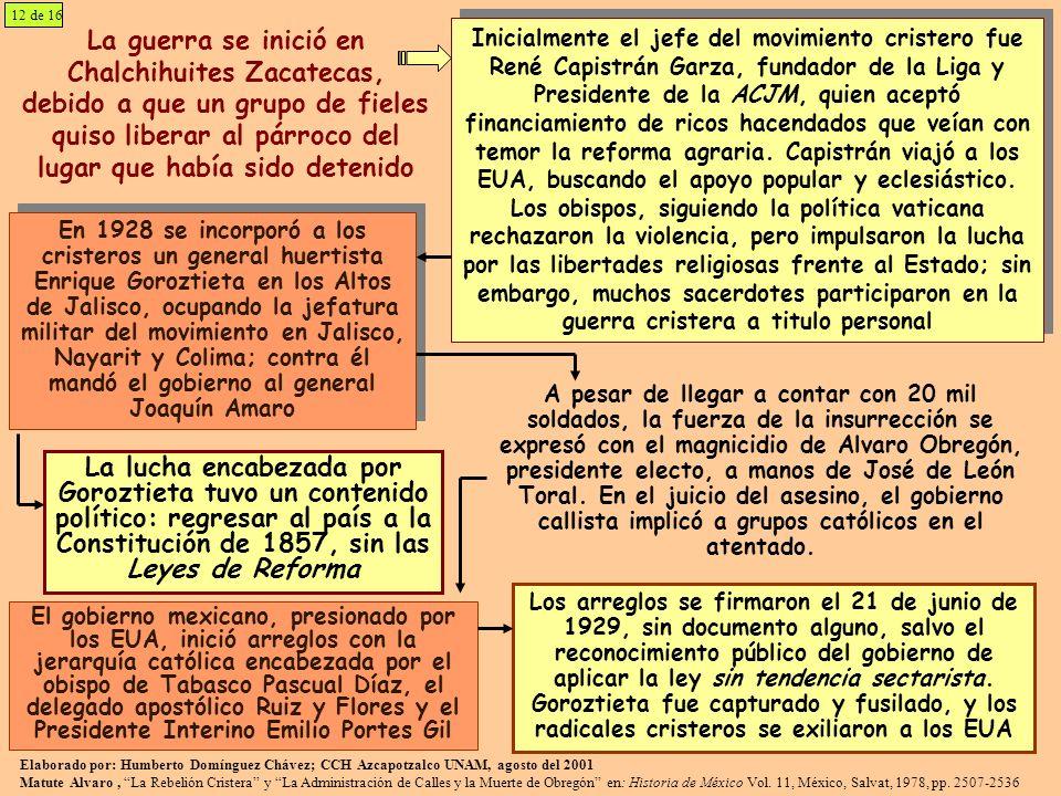 12 de 16 La guerra se inició en Chalchihuites Zacatecas, debido a que un grupo de fieles quiso liberar al párroco del lugar que había sido detenido.