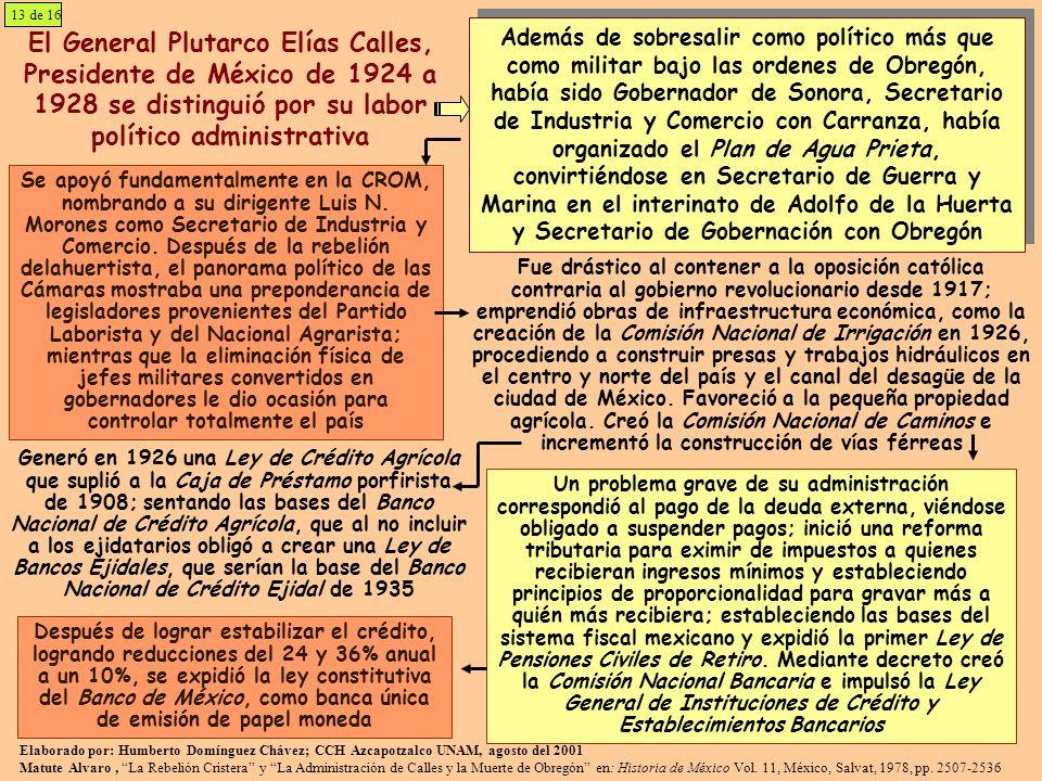 13 de 16 El General Plutarco Elías Calles, Presidente de México de 1924 a 1928 se distinguió por su labor político administrativa.