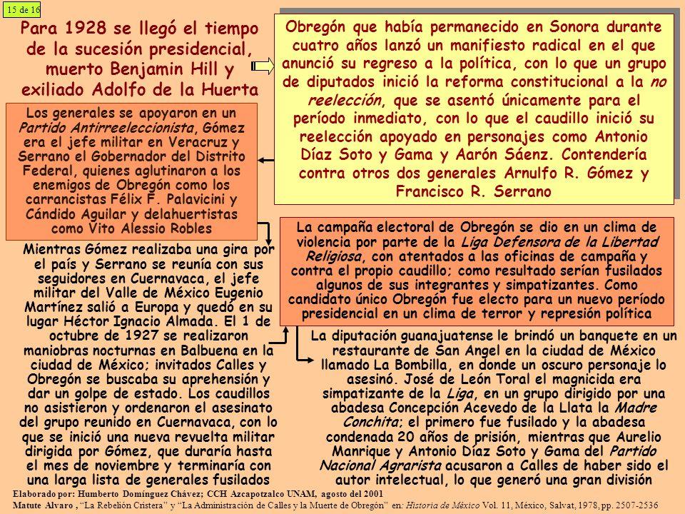 15 de 16Para 1928 se llegó el tiempo de la sucesión presidencial, muerto Benjamin Hill y exiliado Adolfo de la Huerta.