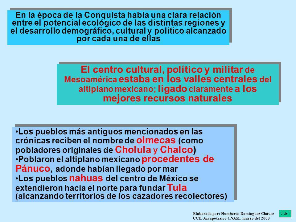 En la época de la Conquista había una clara relación entre el potencial ecológico de las distintas regiones y el desarrollo demográfico, cultural y político alcanzado por cada una de ellas