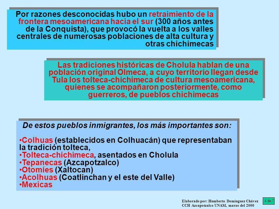 De estos pueblos inmigrantes, los más importantes son:
