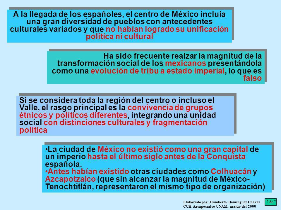 A la llegada de los españoles, el centro de México incluía una gran diversidad de pueblos con antecedentes culturales variados y que no habían logrado su unificación política ni cultural