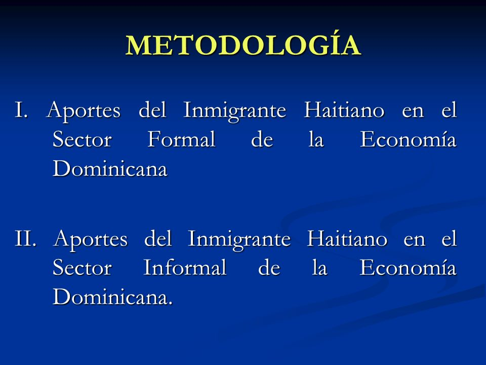 METODOLOGÍA I. Aportes del Inmigrante Haitiano en el Sector Formal de la Economía Dominicana.