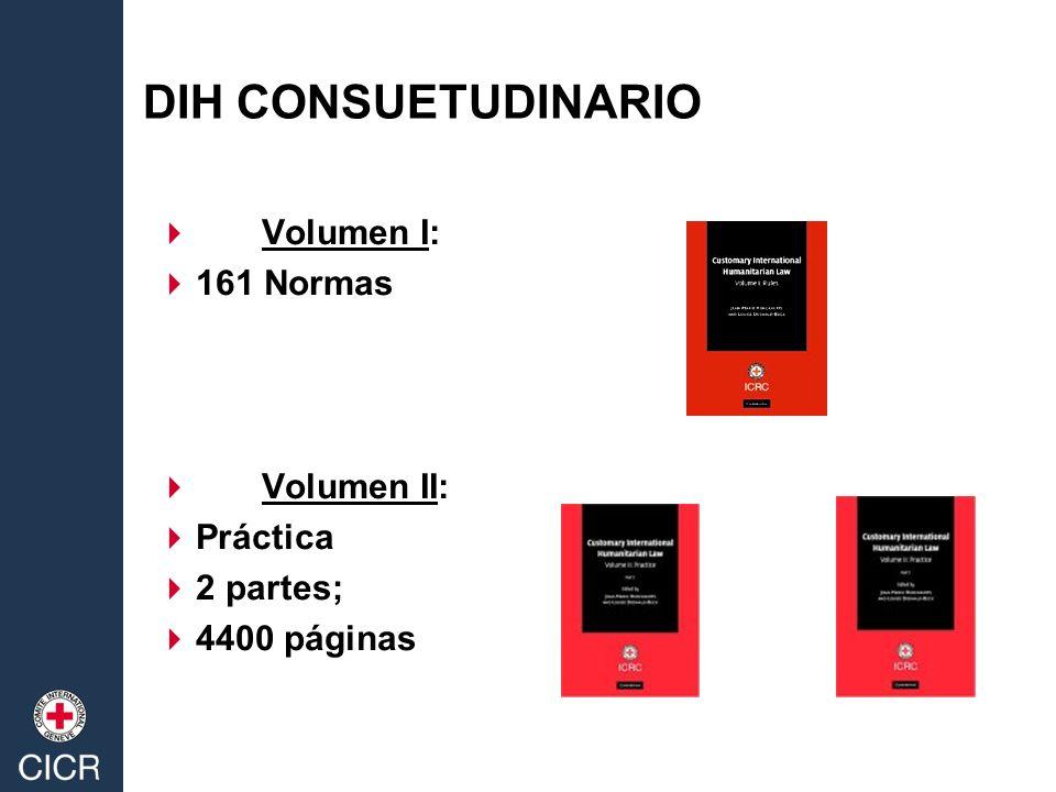 DIH CONSUETUDINARIO Volumen I: 161 Normas Volumen II: Práctica