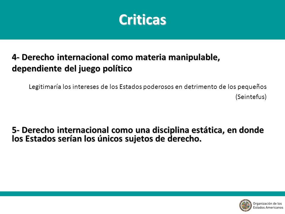 Criticas 4- Derecho internacional como materia manipulable, dependiente del juego político.