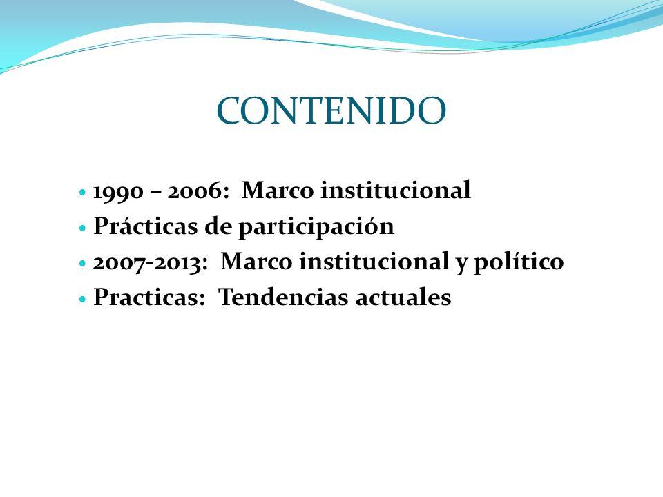 CONTENIDO 1990 – 2006: Marco institucional Prácticas de participación