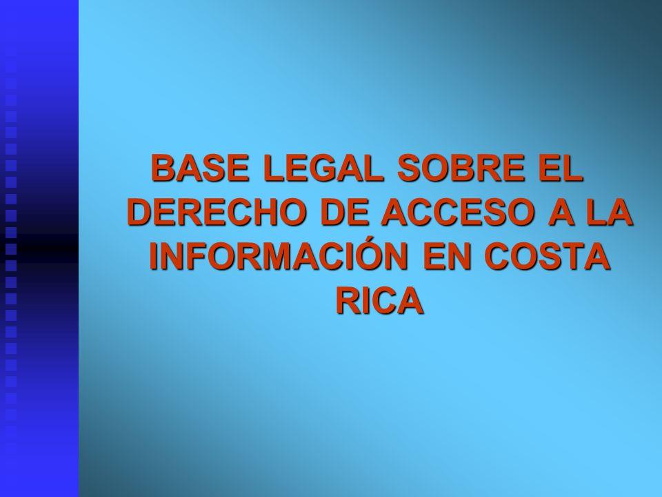 BASE LEGAL SOBRE EL DERECHO DE ACCESO A LA INFORMACIÓN EN COSTA RICA