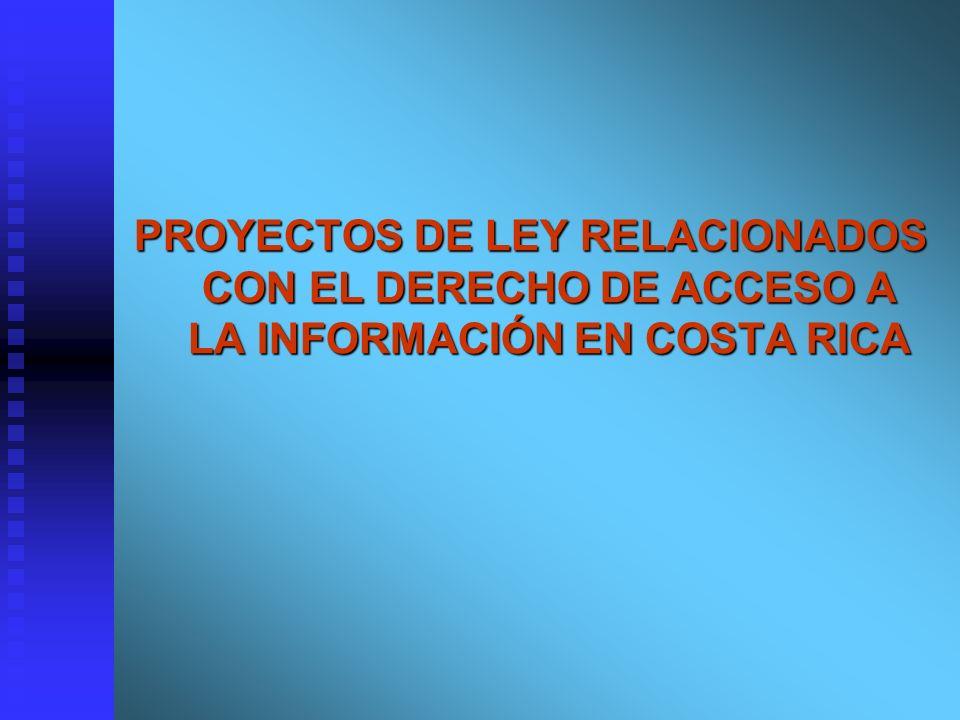 PROYECTOS DE LEY RELACIONADOS CON EL DERECHO DE ACCESO A LA INFORMACIÓN EN COSTA RICA