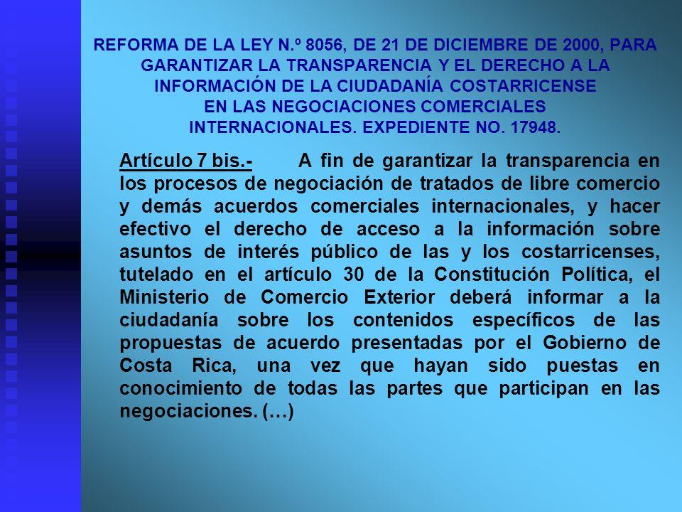 REFORMA DE LA LEY N.º 8056, DE 21 DE DICIEMBRE DE 2000, PARA GARANTIZAR LA TRANSPARENCIA Y EL DERECHO A LA INFORMACIÓN DE LA CIUDADANÍA COSTARRICENSE EN LAS NEGOCIACIONES COMERCIALES INTERNACIONALES. EXPEDIENTE NO. 17948.