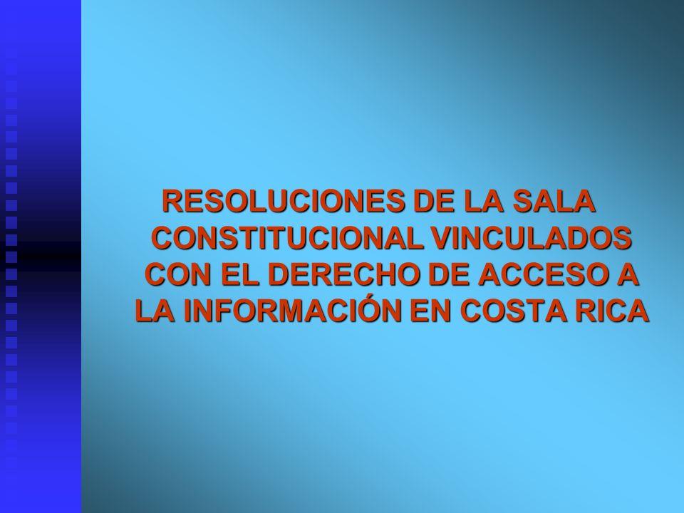 RESOLUCIONES DE LA SALA CONSTITUCIONAL VINCULADOS CON EL DERECHO DE ACCESO A LA INFORMACIÓN EN COSTA RICA