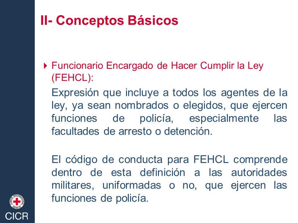 II- Conceptos Básicos Funcionario Encargado de Hacer Cumplir la Ley (FEHCL):