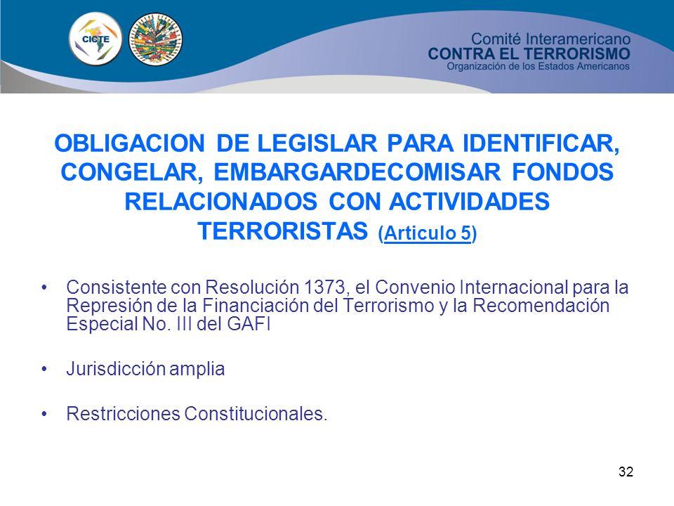 OBLIGACION DE LEGISLAR PARA IDENTIFICAR, CONGELAR, EMBARGARDECOMISAR FONDOS RELACIONADOS CON ACTIVIDADES TERRORISTAS (Articulo 5)