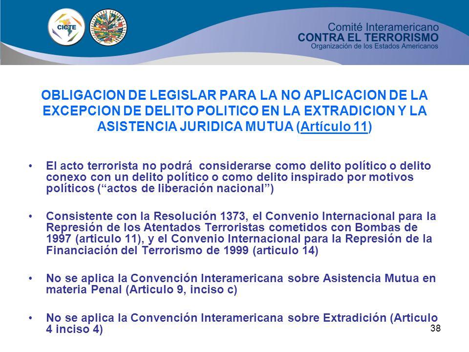 OBLIGACION DE LEGISLAR PARA LA NO APLICACION DE LA EXCEPCION DE DELITO POLITICO EN LA EXTRADICION Y LA ASISTENCIA JURIDICA MUTUA (Artículo 11)