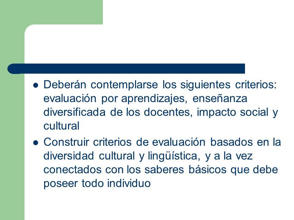 Deberán contemplarse los siguientes criterios: evaluación por aprendizajes, enseñanza diversificada de los docentes, impacto social y cultural