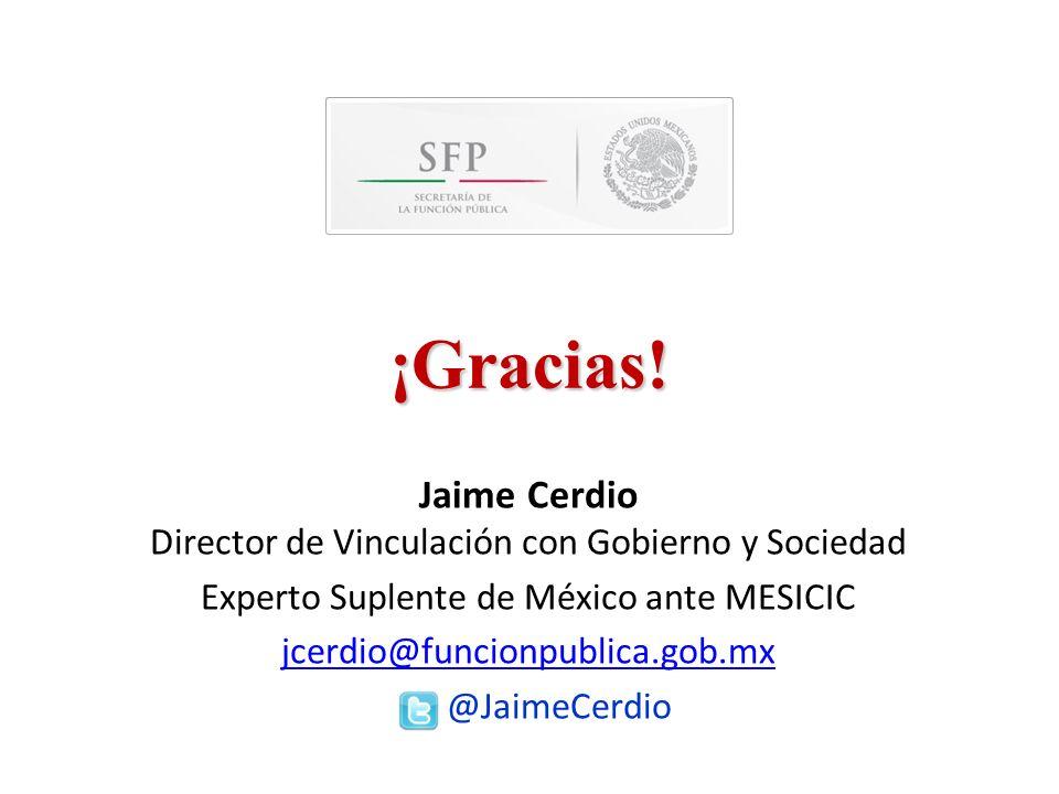 ¡Gracias! Jaime Cerdio Director de Vinculación con Gobierno y Sociedad