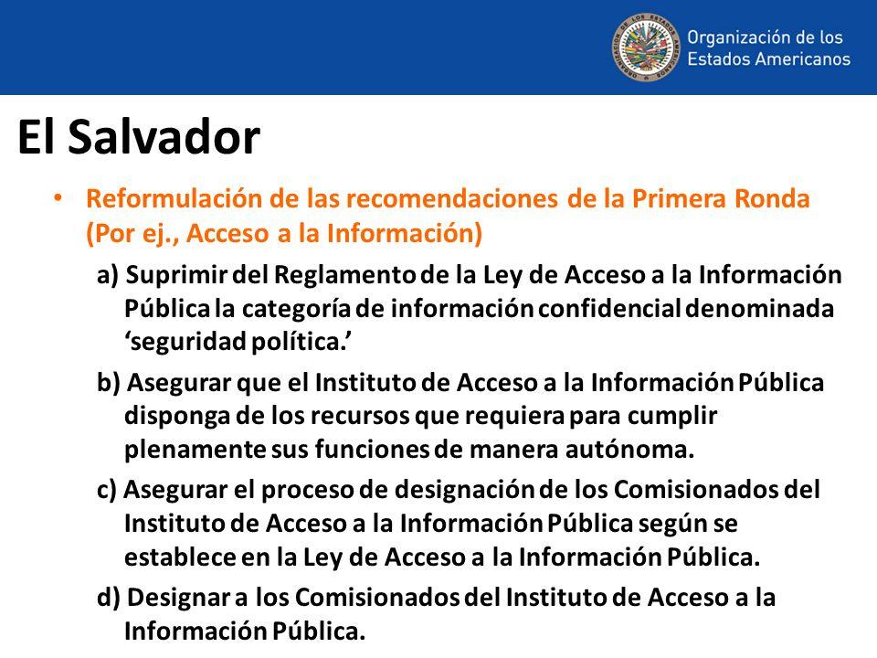 El SalvadorReformulación de las recomendaciones de la Primera Ronda (Por ej., Acceso a la Información)