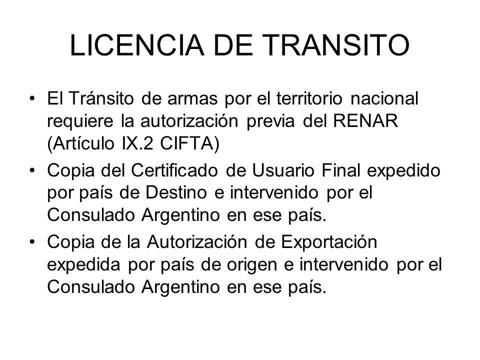 LICENCIA DE TRANSITO El Tránsito de armas por el territorio nacional requiere la autorización previa del RENAR (Artículo IX.2 CIFTA)