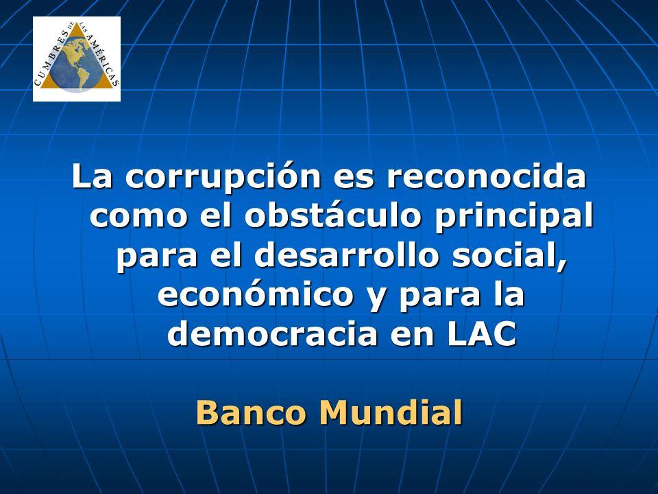 La corrupción es reconocida como el obstáculo principal para el desarrollo social, económico y para la democracia en LAC