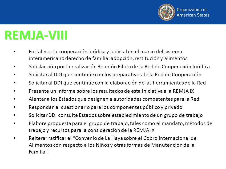 REMJA-VIIIFortalecer la cooperación jurídica y judicial en el marco del sistema interamericano derecho de familia: adopción, restitución y alimentos.