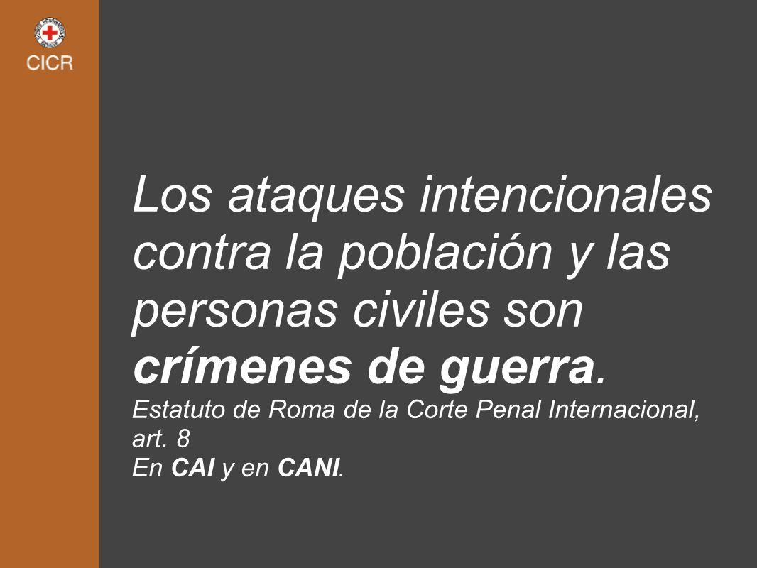 Los ataques intencionales contra la población y las personas civiles son crímenes de guerra.