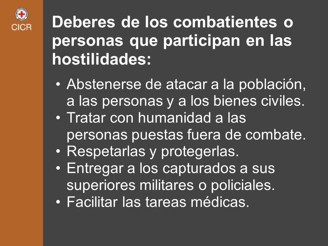 Deberes de los combatientes o personas que participan en las hostilidades: