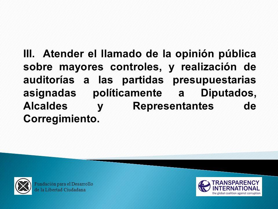 III. Atender el llamado de la opinión pública sobre mayores controles, y realización de auditorías a las partidas presupuestarias asignadas políticamente a Diputados, Alcaldes y Representantes de Corregimiento.