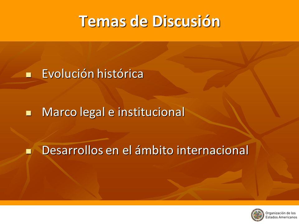 Temas de Discusión Evolución histórica Marco legal e institucional