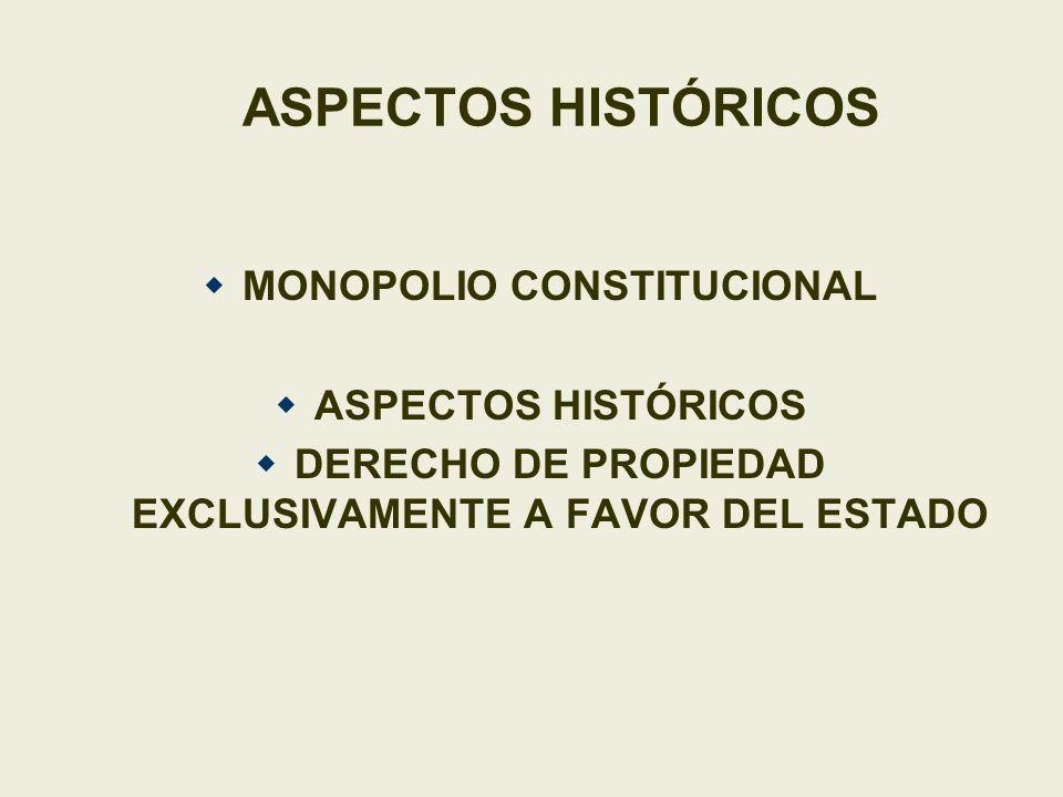 ASPECTOS HISTÓRICOS MONOPOLIO CONSTITUCIONAL ASPECTOS HISTÓRICOS