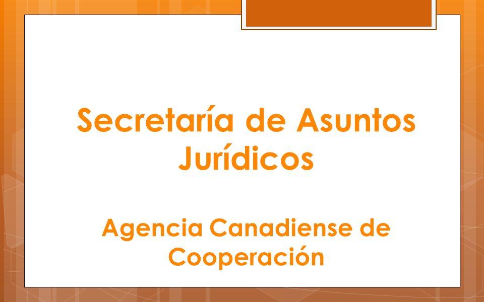 Secretaría de Asuntos Jurídicos Agencia Canadiense de Cooperación