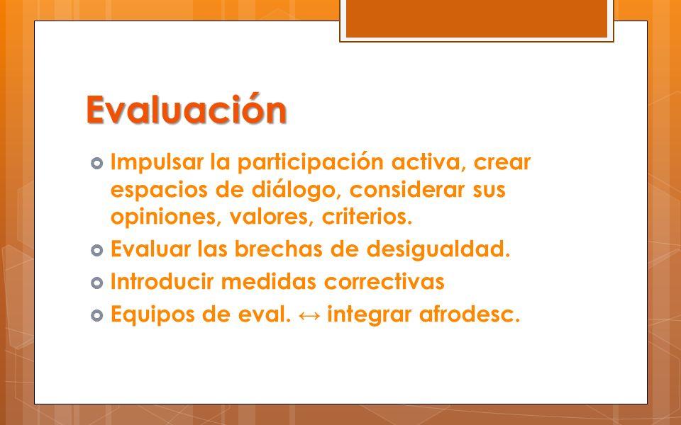 Evaluación Impulsar la participación activa, crear espacios de diálogo, considerar sus opiniones, valores, criterios.
