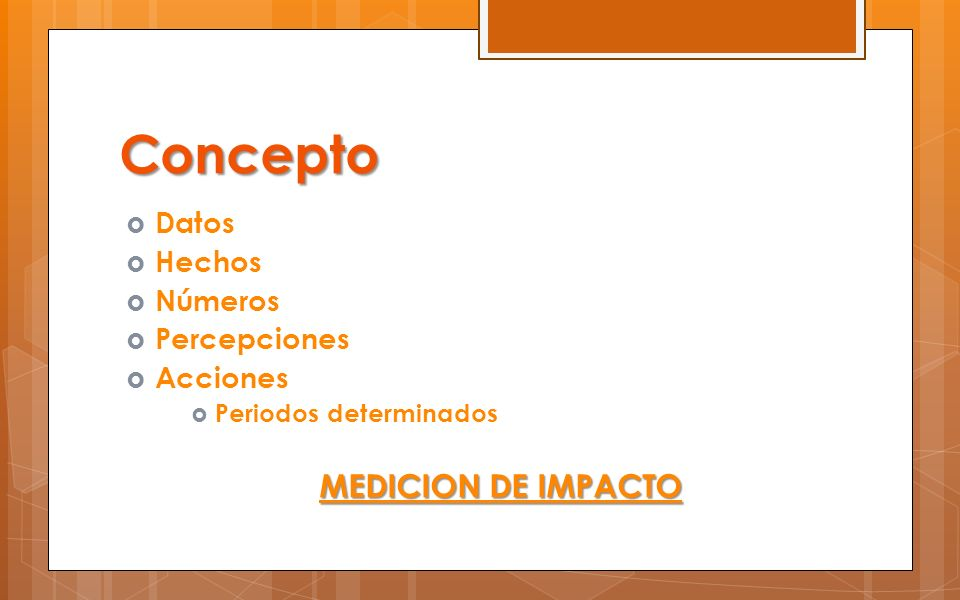 Concepto MEDICION DE IMPACTO Datos Hechos Números Percepciones