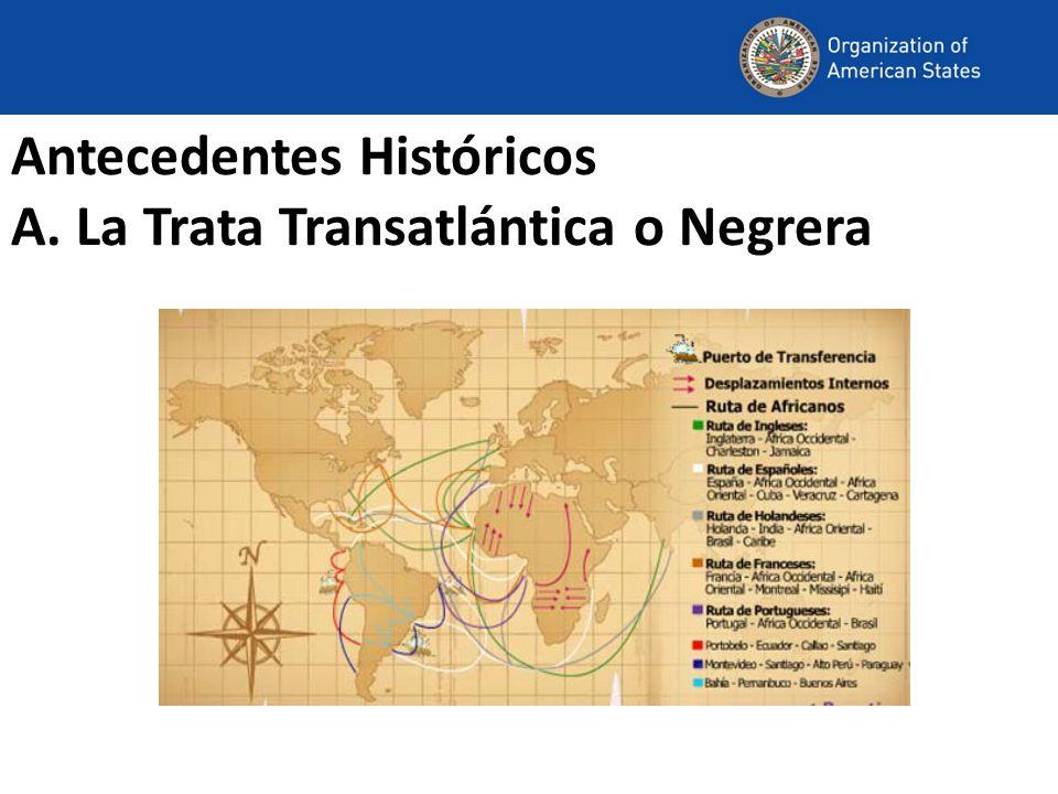 Antecedentes Históricos A. La Trata Transatlántica o Negrera