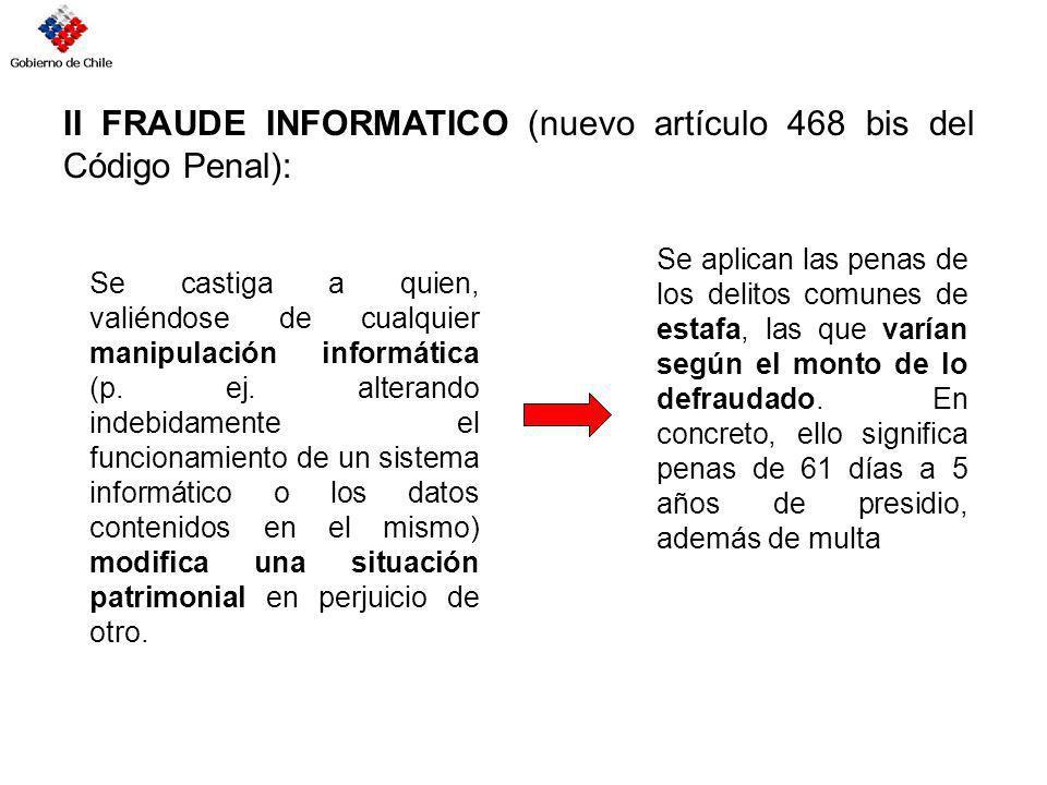 II FRAUDE INFORMATICO (nuevo artículo 468 bis del Código Penal):