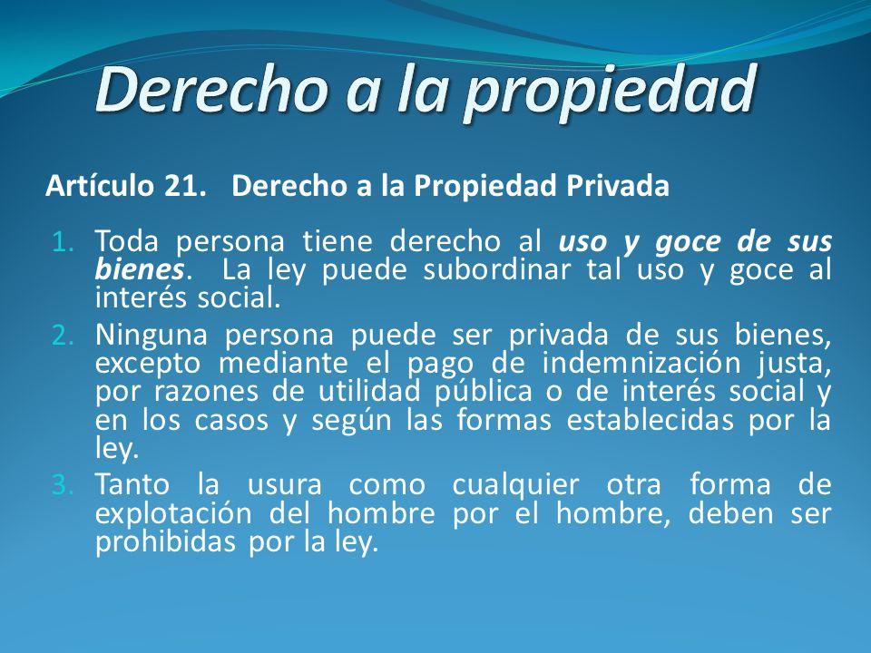 Derecho a la propiedad Artículo 21. Derecho a la Propiedad Privada